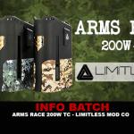 INFO BATCH : Arms Race 200w TC (Limitless Mod Co)
