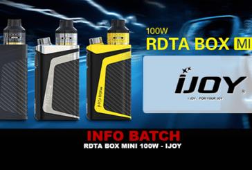 INFO BATCH : RDTA Box Mini 100w (Ijoy)