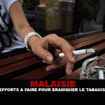MALESIA: Secondo un rapporto, c'è ancora del lavoro da fare per sradicare il fumo.