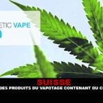 SUISSE : Prohibition des produits du vapotage contenant du CBD ou du THC.