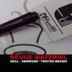 REVUE : SKILL PAR VAPERSMD ET TWISTED MESSES