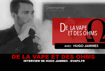 OF VAPE AND OHMS: Interview of Hugo Jammes (EVAPS.FR)
