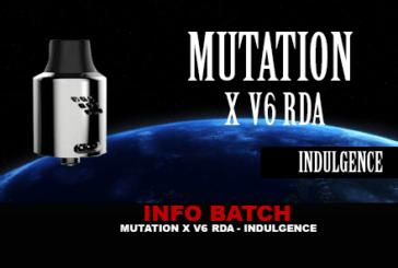 INFO BATCH : Mutation X V6 RDA (Indulgence)
