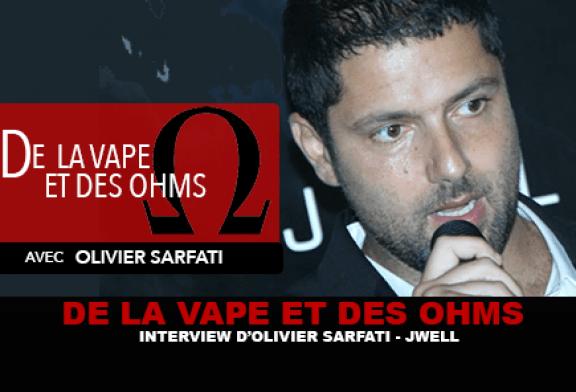 DE LA VAPE ET DES OHMS : Interview de Olivier Sarfati (J-Well)