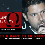 DE LA VAPE ET DES OHMS : Interview de Olivier Sarfati (J-Well)