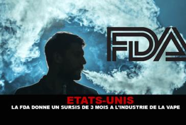 ÉTATS-UNIS : La FDA donne un sursis de 3 mois à l'industrie de la vape.