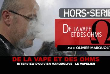 OF VAPE AND OHMS: Interview with Olivier Marquolive (Le Vapelier)