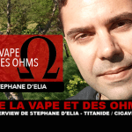 OF VAPE AND OHMS: Interview with Stéphane d'Elia (Titanide / Cigaverte)