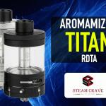 INFO BATCH : Aromamizer Titan RDTA (Steam Crave)