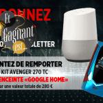 NEWSLETTER : Voici le gagnant du kit Avenger 270 et de l'enceinte Google Home