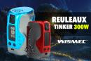 INFO BATCH : Reuleaux Tinker 300W (Wismec)