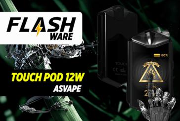 FLASHWARE : Touch Pod 12W (Asvape)