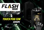 FLASHWARE: Touch Pod 12W (Asvape)
