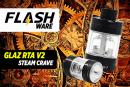 FLASHWARE : Glaz RTA V2 (Steam Crave)