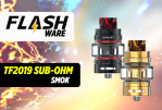 FLASHWARE : TF2019 Sub-ohm (Smok)