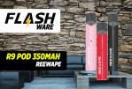 FLASHWARE : R9 Pod 350mAh (Reewape)