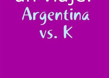 Diario de un viaje – Argentina vs K