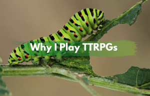 Text reads Why I Play TTRPG