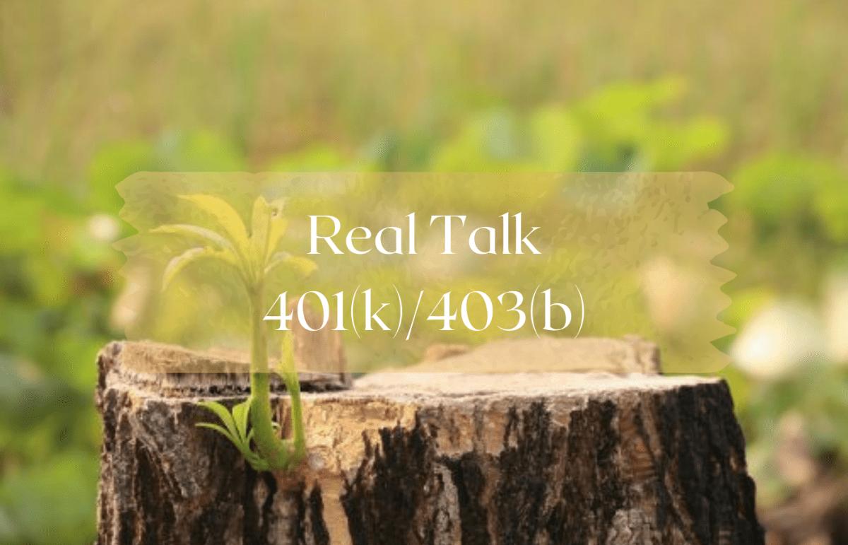 text reads Real Talk 401K 403B
