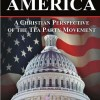 Saving America - A Christian Perspective of the TEA Party Movement