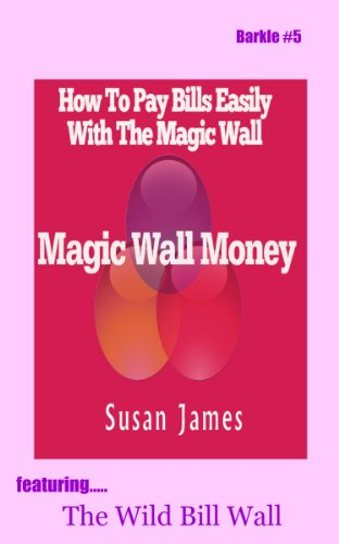 Magic Wall Money: How To Pay Bills Easily With The Magic Wall (The Barkle Series Book 5)