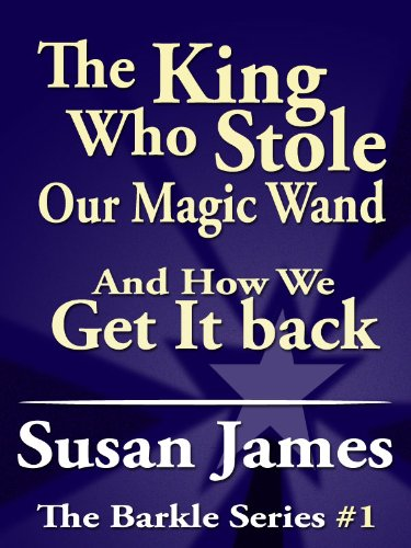 The King Who Stole Our Magic Wand And How We Get It Back (The Barkle Series Book 1)
