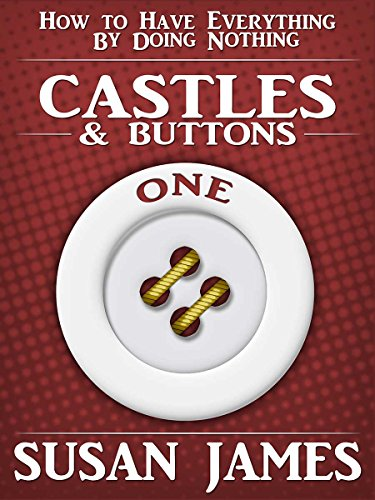 Castles & Buttons-(Book One) How to Have Everything by Doing Nothing: Advanced Higher Mechanics