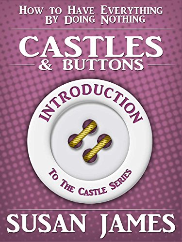 Castles & Buttons (Introduction to The Castles Series) How to Have Everything by Doing Nothing: The Introduction to The Series, Featuring Castle Speed