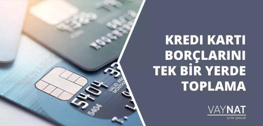 Kredi Kartı Borçlarını Tek Bir Yerde Toplama 2020