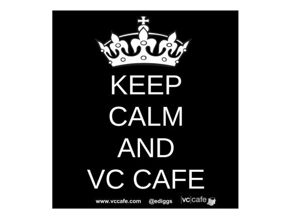 Keep calm and VC Cafe