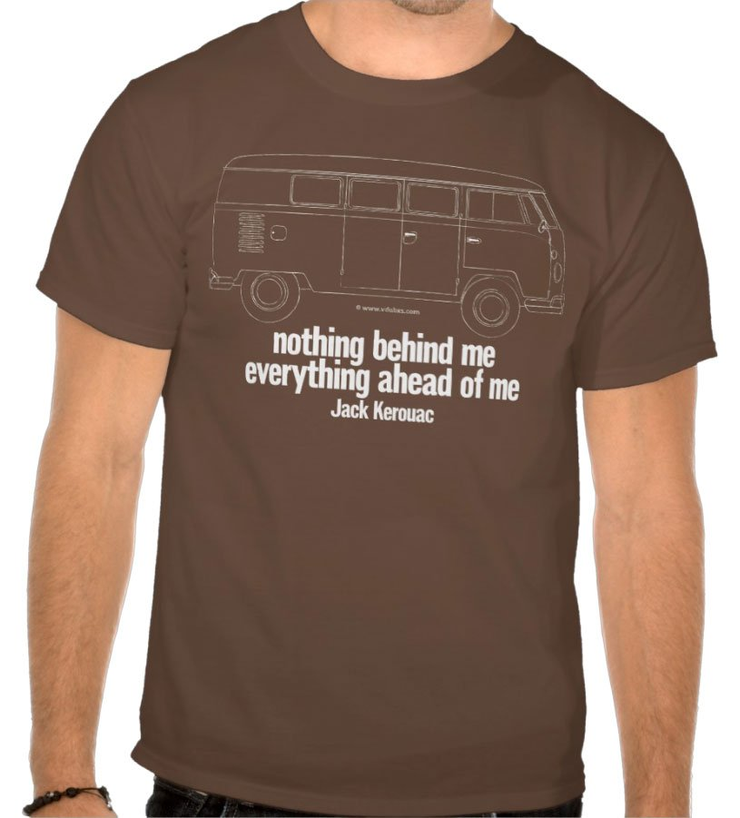 VW Camper/Jack Kerouac inspired T-Shirt – nothing behind me everything ahead of me, just choose your colour…