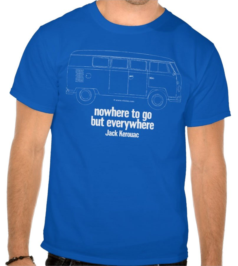 VW Camper/Jack Kerouac inspired T-Shirt – nowhere to go but everywhere, just choose your colour…