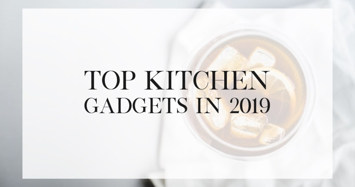 15 Must-Have Kitchen Gadgets for 2019