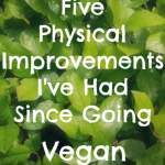 My First Vegan Anniversary Celebration! 5 Physical Improvements I've Had Since Going Vegan