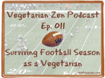 Vegetarian Zen podcast episode 011 - surviving football season as a vegetarian https://www.vegetarianzen.com