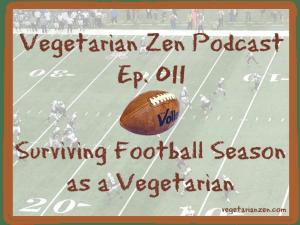 Vegetarian Zen podcast episode 011 - surviving football season as a vegetarian https://www.vegetarianzen.com