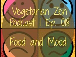 Vegetarian Zen podcast episode 018 - Food & Mood http://www.vegetarianzen.com