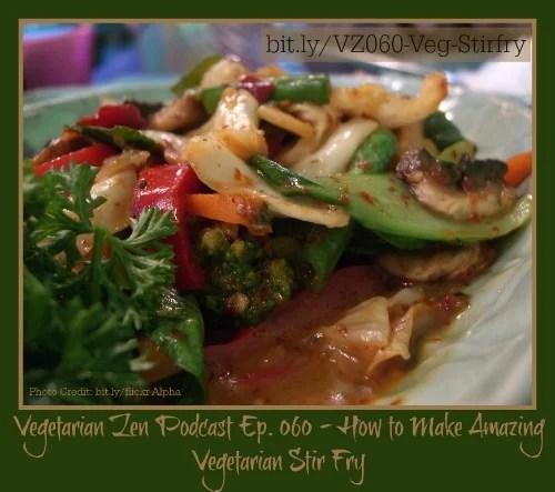 Vegetarian Zen Podcast 060 - How to Make Amazing Vegetarian Stir Fry https://www.vegetarianzen.com