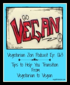 Vegetarian Zen Podcast Episode 063 -Tips to Help You Transition from Vegetarian to Vegan http://www.vegetarianzen.com