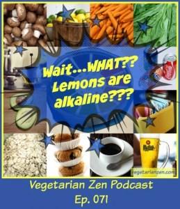VZ071 - Wait..what Lemons are alkaline https://www.vegetarianzen.com