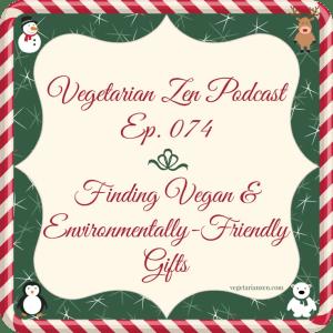 VZ074 - Finding Vegan & Environmentally-Friendly Gifts https://www.vegetarianzen.com