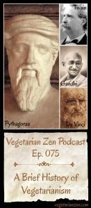 VZ075 - Brief History of Vegetarianism https://www.vegetarianzen.com