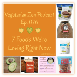 VZ076 - 7 Foods We're Loving Right Now http://www.vegetarianzen.com