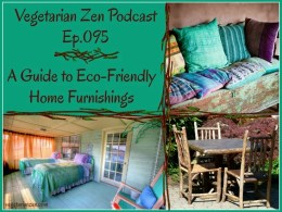 Vegetarian Zen Podcast Episode -VZ095 - Eco-Friendly Home Furnishings https://www.vegetarianzen.com