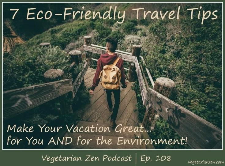 Vegetarian Zen podcast episode 108 - 7 eco-friendly travel tips https://www.vegetarianzen.com