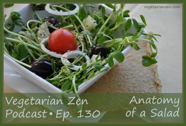 Vegetarian zen podcast 130 - anatomy of a salad http://www.vegetarianzen.com