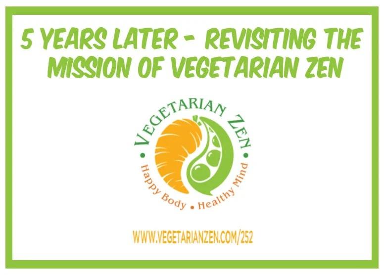 vegetarian zen podcast episode 252 - 5 years later revisiting the mission of vegetarian zen
