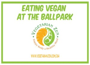 vegetarian zen podcast episode 264 - eating vegan at the ballpark