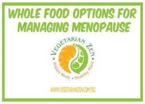 vegetarian zen podcast episode 152 - Whole Food Options for Managing Menopause