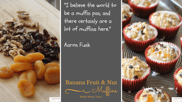 Banana, Fruit and Nut Muffins- Whole Wheat Version